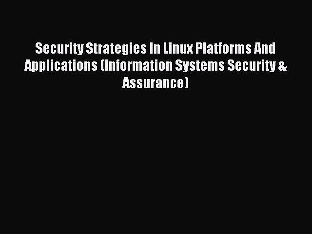 Read Security Strategies In Linux Platforms And Applications (Information Systems Security