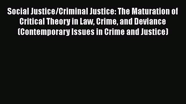 Download Book Social Justice/Criminal Justice: The Maturation of Critical Theory in Law Crime