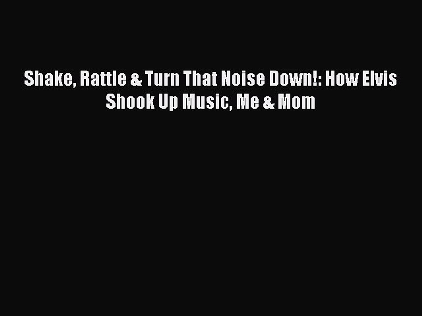 Shake Rattle /& Turn That Noise Down! Me /& Mom How Elvis Shook Up Music
