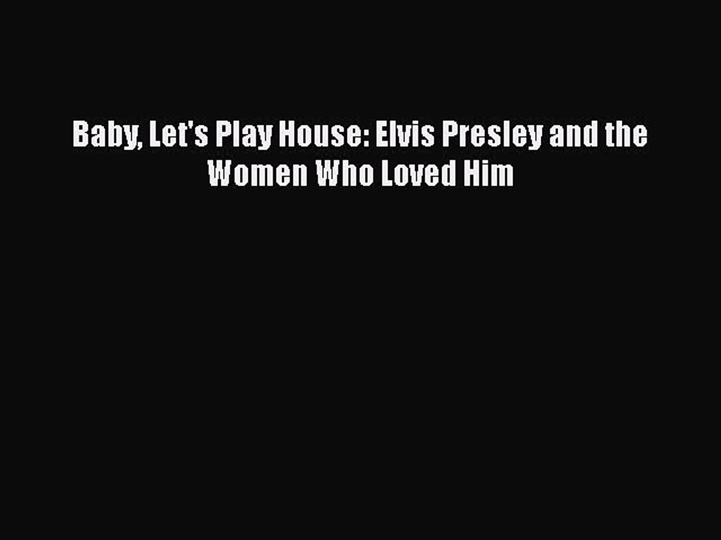 Download Baby Let's Play House: Elvis Presley and the Women Who Loved Him Ebook Free