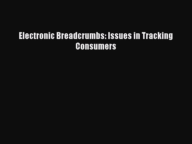 Download Electronic Breadcrumbs: Issues in Tracking Consumers Ebook Free