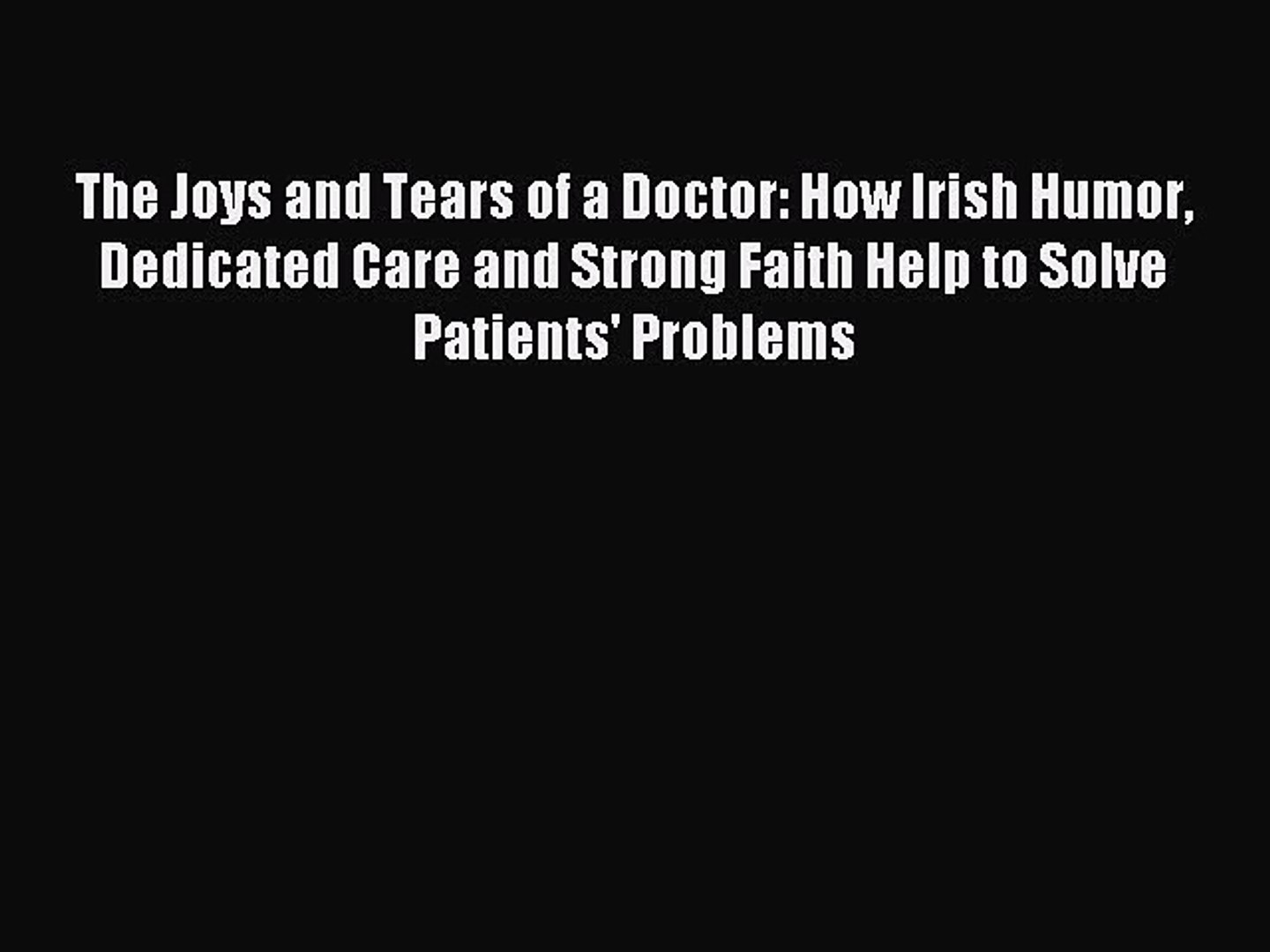 Read The Joys and Tears of a Doctor: How Irish Humor Dedicated Care and Strong Faith Help to