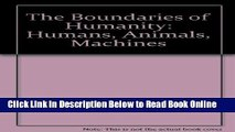 Read The Boundaries of Humanity: Humans, Animals, Machines  PDF Free