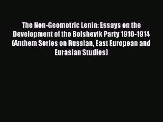 [PDF] The Non-Geometric Lenin: Essays on the Development of the Bolshevik Party 1910-1914 (Anthem