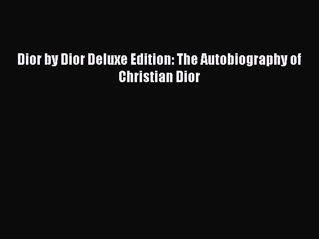 Read Books Dior by Dior Deluxe Edition: The Autobiography of Christian Dior E-Book Free