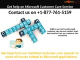 Dial 1-877-761-5159 for Microsoft Customer Care Service anytime