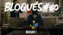 Bloqués 80 – Bouh ! - CANAL+