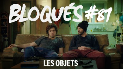 Bloqués 81 – Les objets - CANAL+