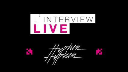 L'interview Live D'Hyphen Hyphen