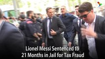 Lionel Messi Sentenced to 21 Months in Jail for Tax Fraud
