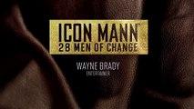 2014 ICON MANN 28 MEN OF CHANGE: WAYNE BRADY
