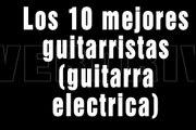 Los 10 Mejores Guitarristas de la Historia (Guitarra Electrica)