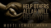 When You Help Others, Allah Helps You - [Mufti Menk] - HD