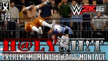 WWE 2K16 : H@LY SH!T - EXTREME OMG! & WTF! Moments Ep.29 [Extreme Moments Montage]