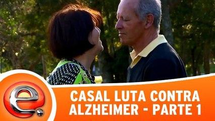 História do casal que luta contra Alzheimer - Parte 1