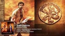 SARSARIYA Full Song - Mohenjo Daro - Hrithik Roshan, Pooja Hegde - A R Rahman