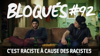 Bloqués #92 - C'est raciste à cause des racistes - CANAL+