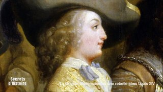 Secrets d'Histoire - La Grande Mademoiselle, une rebelle sous Louis XIV (sommaire)
