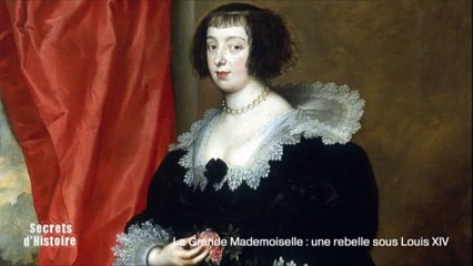 Secrets d'Histoire -La Grande Mademoiselle, une rebelle sous Louis XIV - Une princesse orpheline