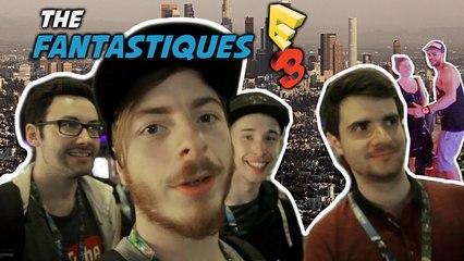THE FANTASTIQUES A L'E3
