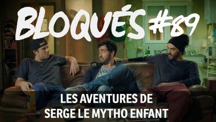 Bloqués #89 - Les aventures de Serge le Mytho enfant - CANAL+