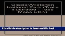 Download Trails Illustrated Glacier, Waterton Lakes National Parks: Montana, Usa/Alberta, Canada