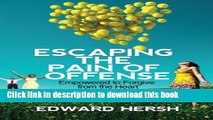 Read Escaping the Pain of Offense: Empowered to Forgive from the Heart: Escaping the Pain of