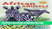 Read African Animals Dot-to-Dot (Connect the Dots   Color)  PDF Free