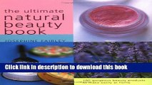 Read The Ultimate Natural Beauty Book: 100 Gorgeous Beauty Products to Make Easily at Home Ebook