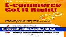 Read E-commerce Get It Right!: Essential Step by Step Guide for Selling   Marketing Products