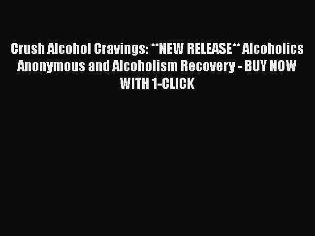 Read Crush Alcohol Cravings: **NEW RELEASE** Alcoholics Anonymous and Alcoholism Recovery –