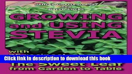 Read Growing and Using Stevia: The Sweet Leaf from Garden to Table with 35 Recipes  Ebook Free