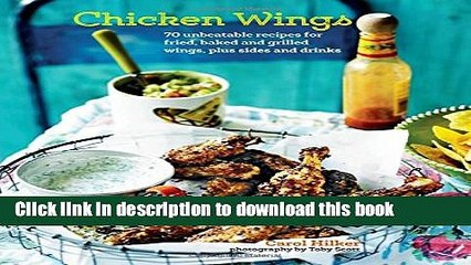 Read Chicken Wings: 70 unbeatable recipes for fried, baked and grilled wings plus sides and