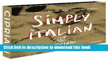 Read Simply Italian by Cipriani, Classic Recipes from Harry s Bar in Venice  PDF Free