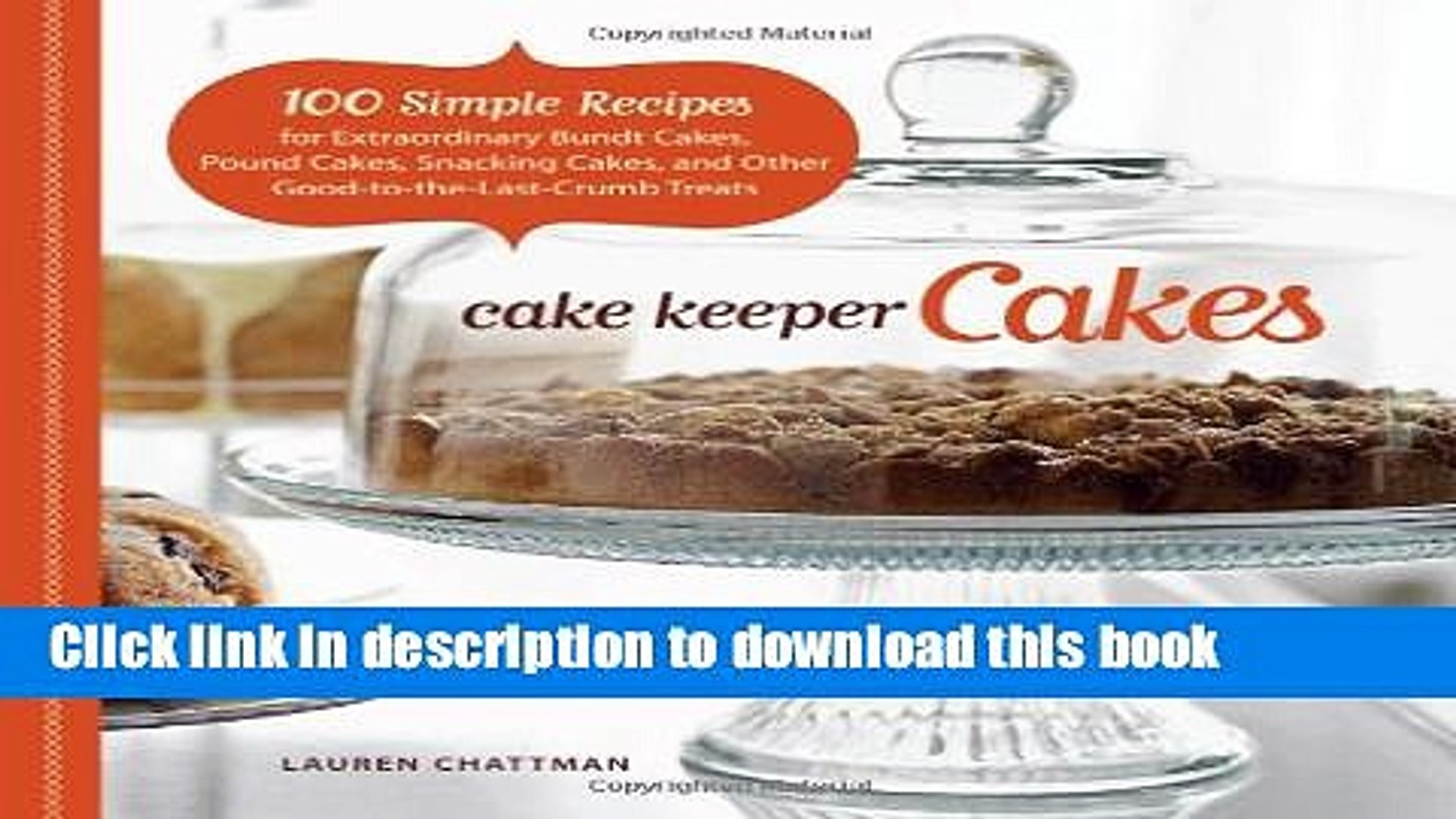 Read Cake Keeper Cakes: 100 Simple Recipes for Extraordinary Bundt Cakes, Pound Cakes, Snacking