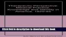 Read The Therapeutic Perspective: Medical Practice, Knowledge, and Identity in America, 1820-1885