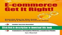 Download E-commerce Get It Right!: Essential Step by Step Guide for Selling   Marketing Products