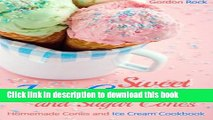Read Sweet Ice-Cream and Sugar Cones: Homemade Cones and Ice Cream Cookbook  Ebook Online