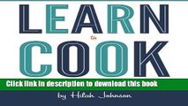 Read Learn To Cook: A Down and Dirty Guide to Cooking (For People Who Never Learned How)  Ebook Free