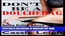 [PDF] Don t Be A Douchebag: Online Dating Advice I Wish Men Would Take Download Online