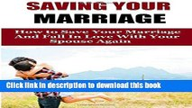 Download Saving Your Marriage: How To Save Your Marriage And Fall In Love With Your Spouse Again