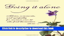 Read Going It Alone: Advice, Comments, and Sympathy for Women Over 50 Who Find Themselves Alone