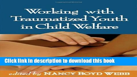 Read Book Working with Traumatized Youth in Child Welfare (Social Work Practice with Children and