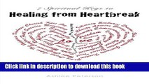 Read Healing from Heartbreak  7 Spiritual Keys to Healing From Heartbreak and Breaking the