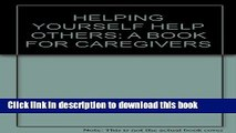 Download HELPING YOURSELF HELP OTHERS: A BOOK FOR CAREGIVERS  Ebook Online