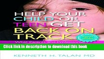 Read Book Help your Child or Teen Get Back On Track: What Parents and Professionals Can Do for