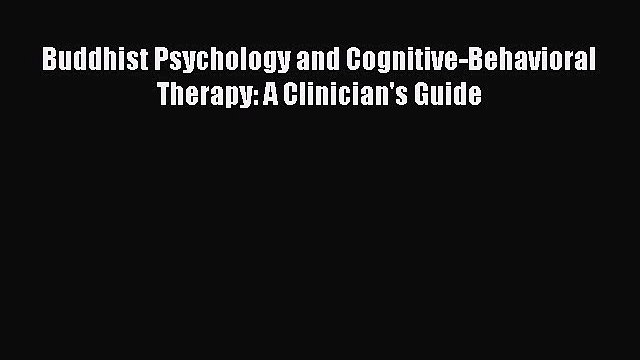 Download Buddhist Psychology and Cognitive-Behavioral Therapy: A Clinician's Guide Ebook Free