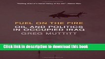 Download Books Fuel on the Fire: Oil and Politics in Occupied Iraq PDF Online