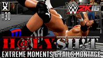 WWE 2K16 : H@LY SH!T - EXTREME OMG! & WTF! Moments Ep.30 [Extreme Moments Montage]