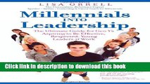 Read Millennials Into Leadership: The Ultimate Guide for Gen Y s Aspiring to Be Effective,